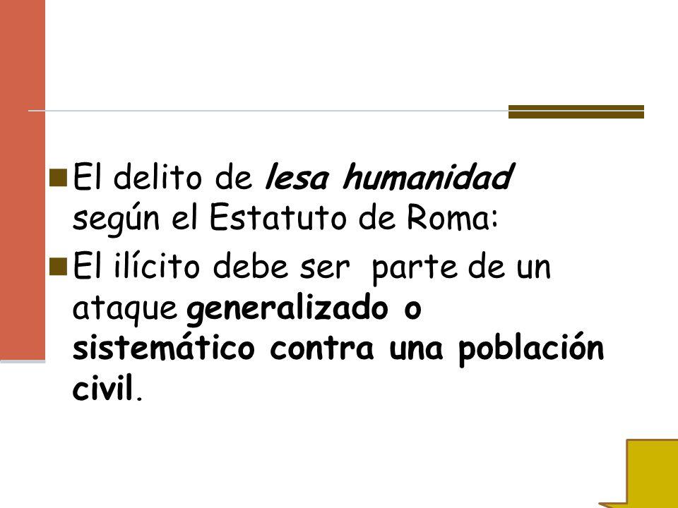 El delito de lesa humanidad según el Estatuto de Roma: El ilícito debe ser parte de un ataque generalizado o sistemático contra una población civil.