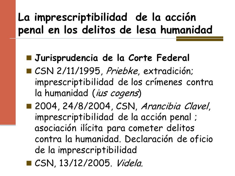 La imprescriptibilidad de la acción penal en los delitos de lesa humanidad Jurisprudencia de la Corte Federal CSN 2/11/1995, Priebke, extradición; imp