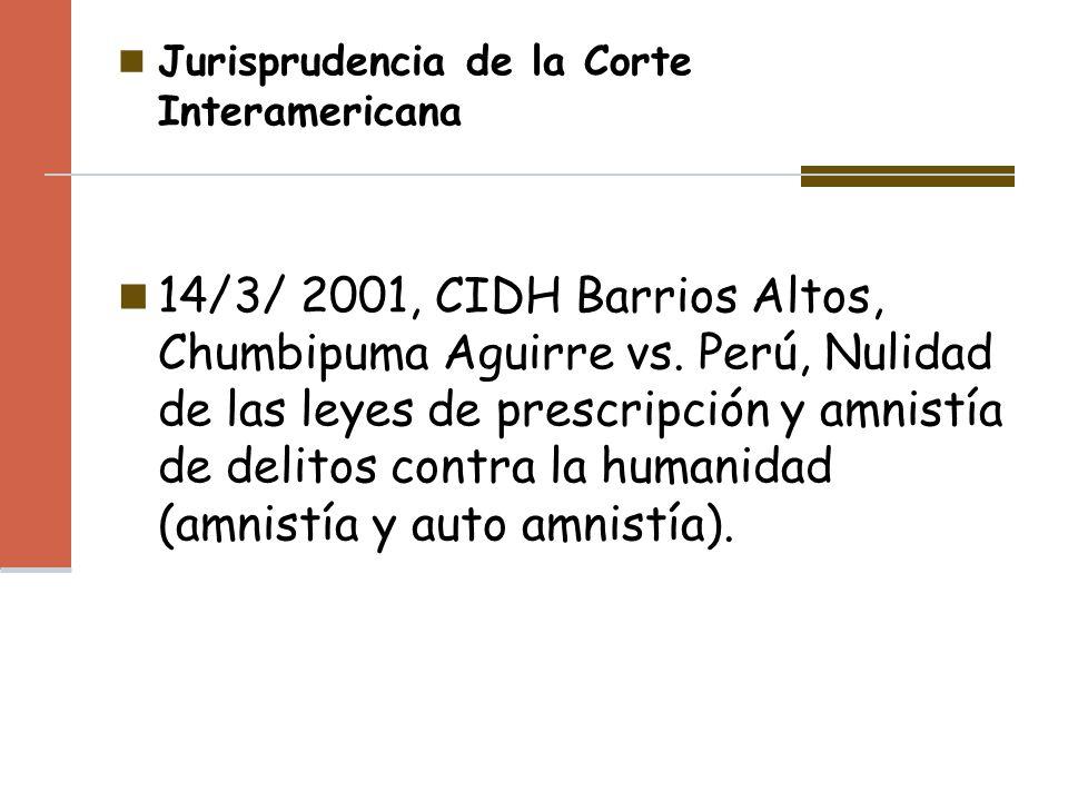 Jurisprudencia de la Corte Interamericana 14/3/ 2001, CIDH Barrios Altos, Chumbipuma Aguirre vs. Perú, Nulidad de las leyes de prescripción y amnistía