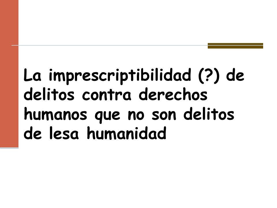La imprescriptibilidad (?) de delitos contra derechos humanos que no son delitos de lesa humanidad