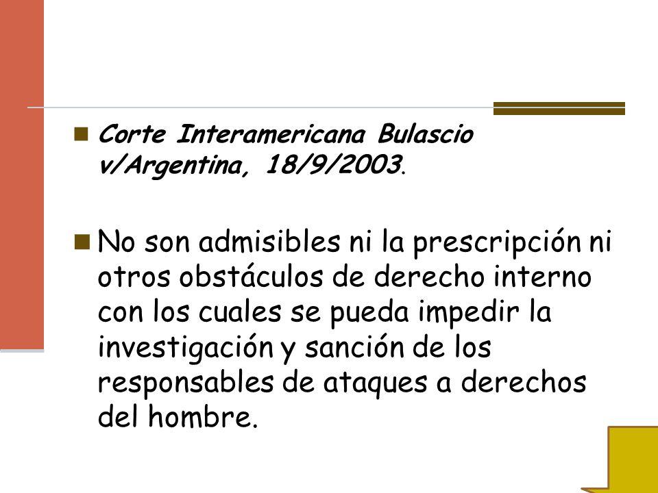 Corte Interamericana Bulascio v/Argentina, 18/9/2003. No son admisibles ni la prescripción ni otros obstáculos de derecho interno con los cuales se pu
