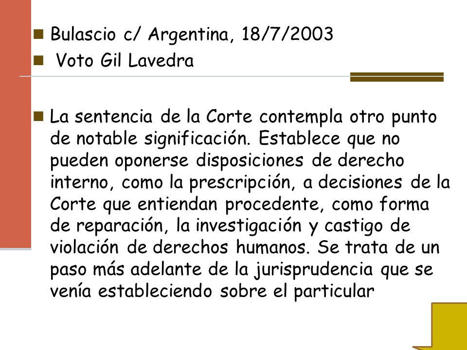 Bulascio c/ Argentina, 18/7/2003 Voto Gil Lavedra La sentencia de la Corte contempla otro punto de notable significación. Establece que no pueden opon
