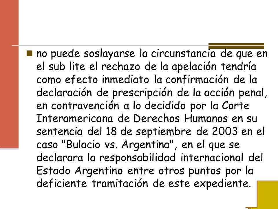 no puede soslayarse la circunstancia de que en el sub lite el rechazo de la apelación tendría como efecto inmediato la confirmación de la declaración