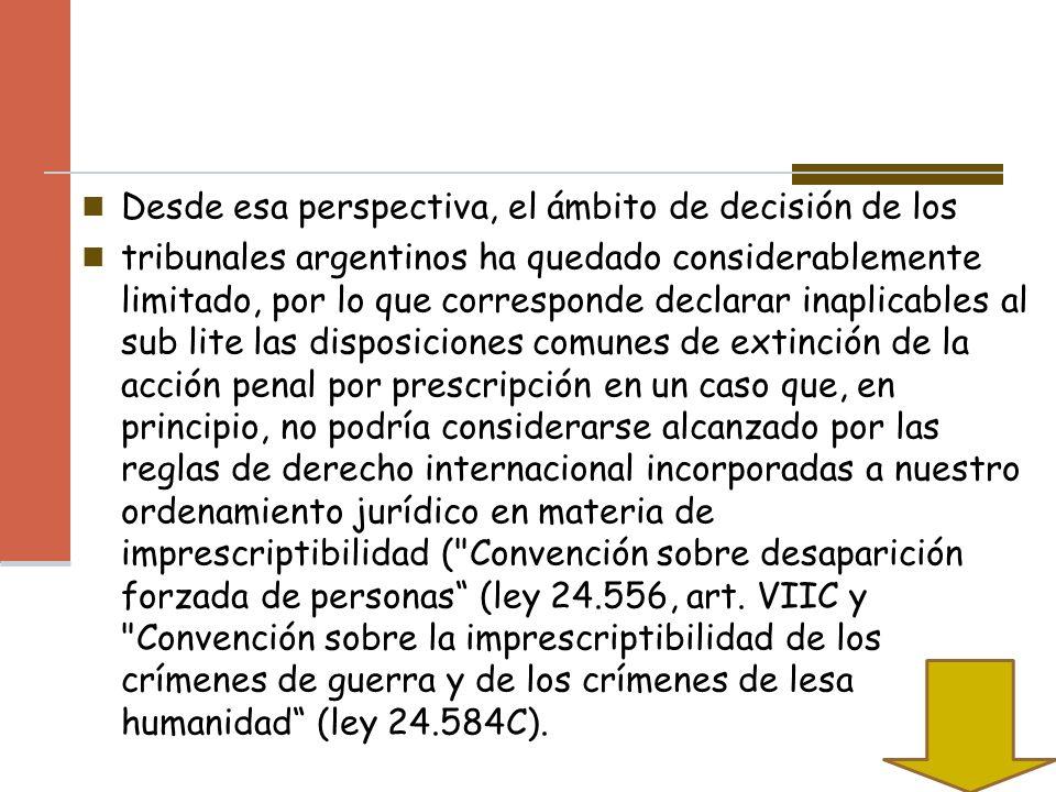 Desde esa perspectiva, el ámbito de decisión de los tribunales argentinos ha quedado considerablemente limitado, por lo que corresponde declarar inapl