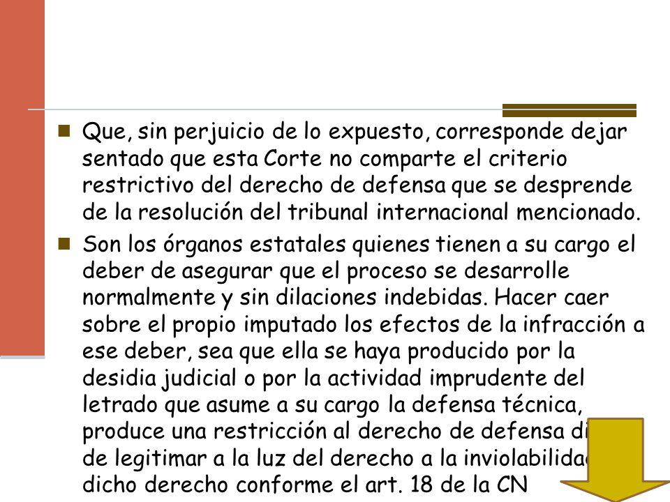 Que, sin perjuicio de lo expuesto, corresponde dejar sentado que esta Corte no comparte el criterio restrictivo del derecho de defensa que se desprend