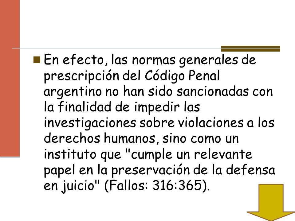 En efecto, las normas generales de prescripción del Código Penal argentino no han sido sancionadas con la finalidad de impedir las investigaciones sob