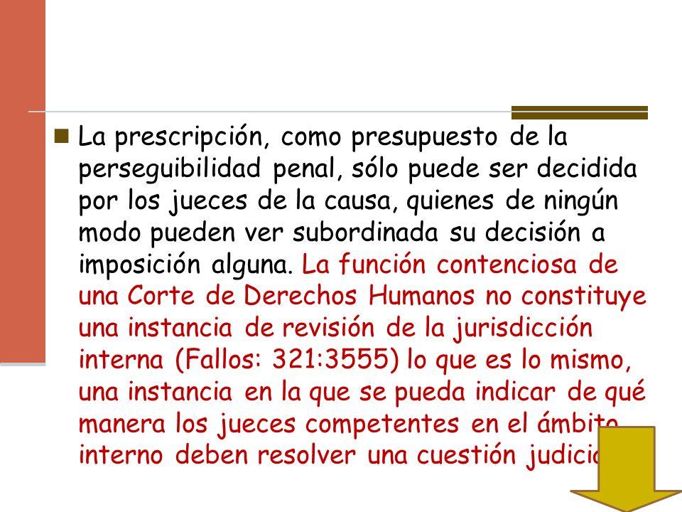 La prescripción, como presupuesto de la perseguibilidad penal, sólo puede ser decidida por los jueces de la causa, quienes de ningún modo pueden ver s