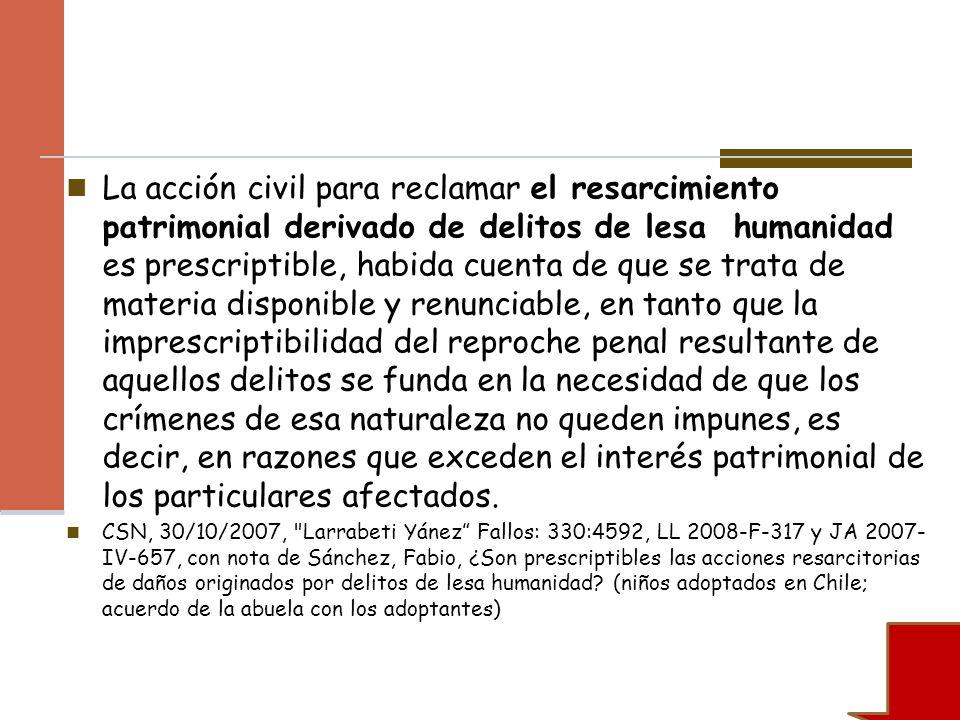 La acción civil para reclamar el resarcimiento patrimonial derivado de delitos de lesa humanidad es prescriptible, habida cuenta de que se trata de ma