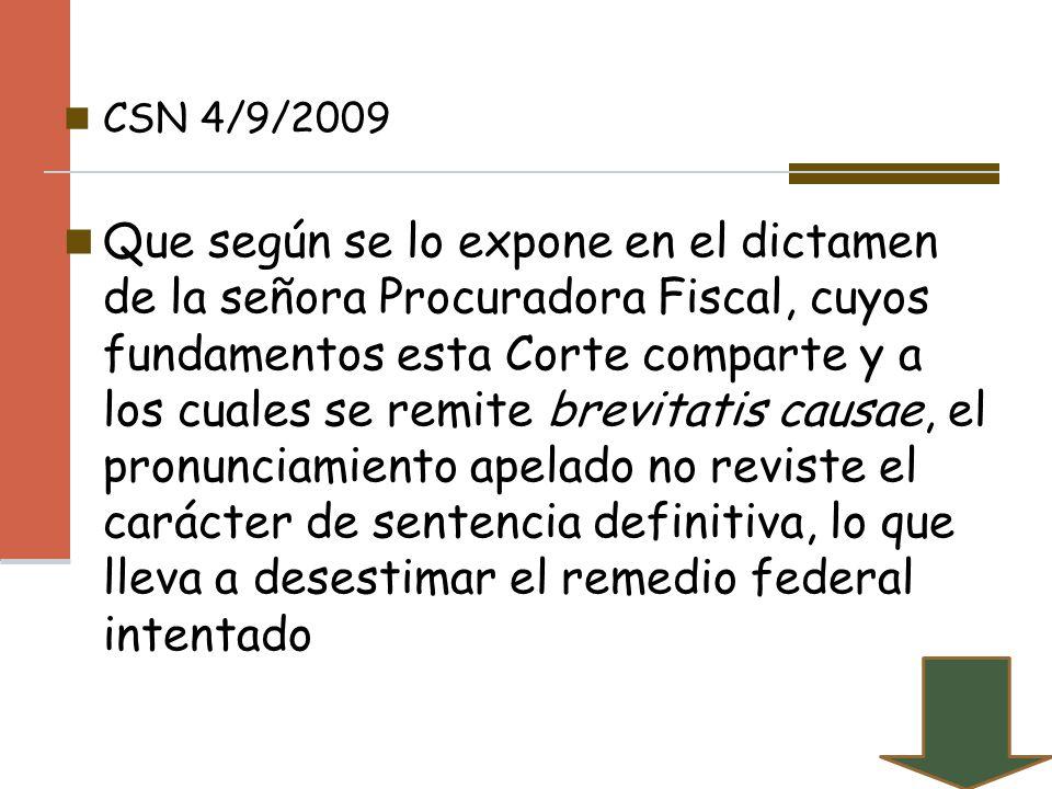 CSN 4/9/2009 Que según se lo expone en el dictamen de la señora Procuradora Fiscal, cuyos fundamentos esta Corte comparte y a los cuales se remite bre