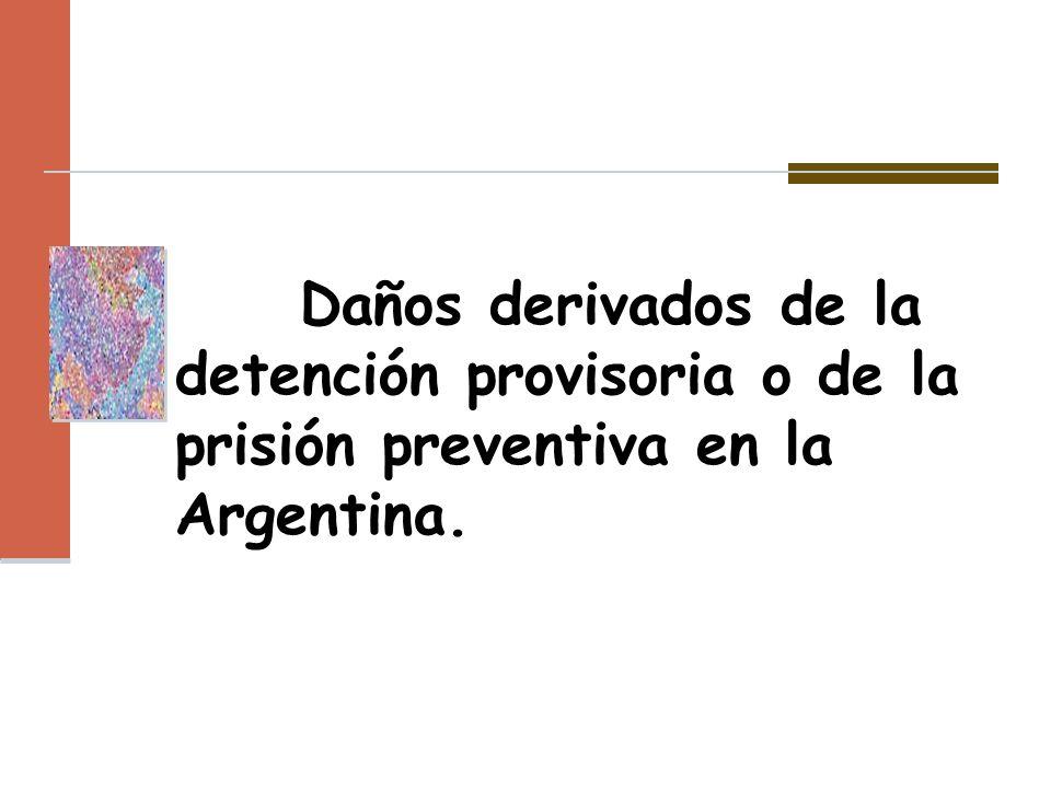 Daños derivados de la detención provisoria o de la prisión preventiva en la Argentina.