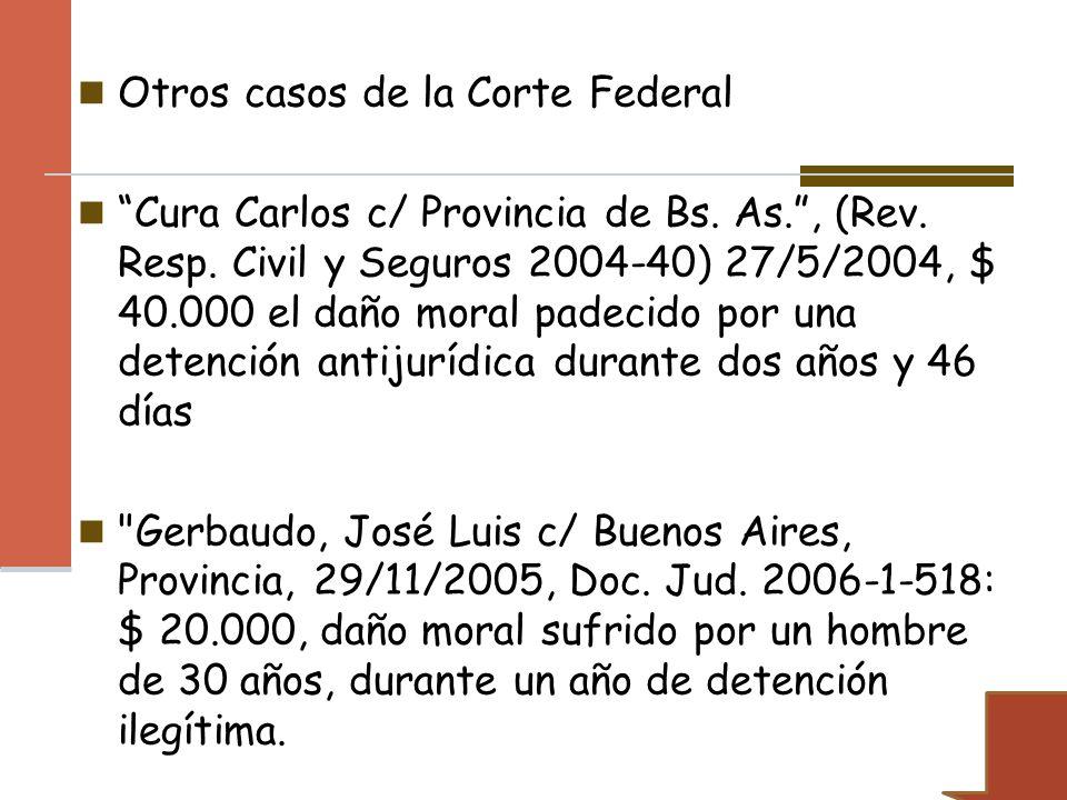 Otros casos de la Corte Federal Cura Carlos c/ Provincia de Bs. As., (Rev. Resp. Civil y Seguros 2004-40) 27/5/2004, $ 40.000 el daño moral padecido p