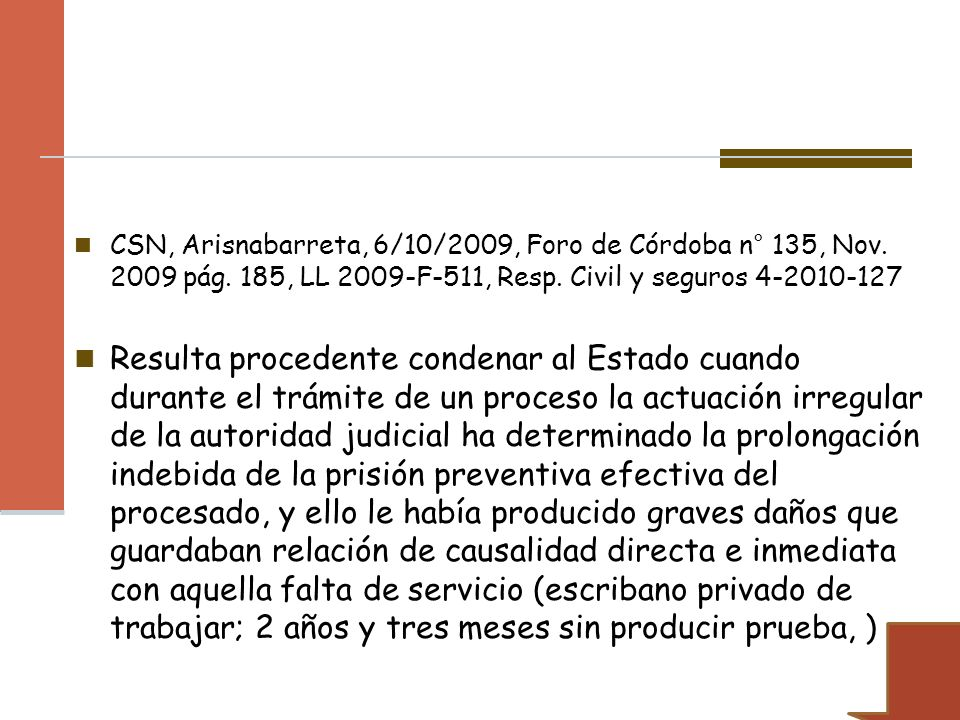 CSN, Arisnabarreta, 6/10/2009, Foro de Córdoba n° 135, Nov. 2009 pág. 185, LL 2009-F-511, Resp. Civil y seguros 4-2010-127 Resulta procedente condenar