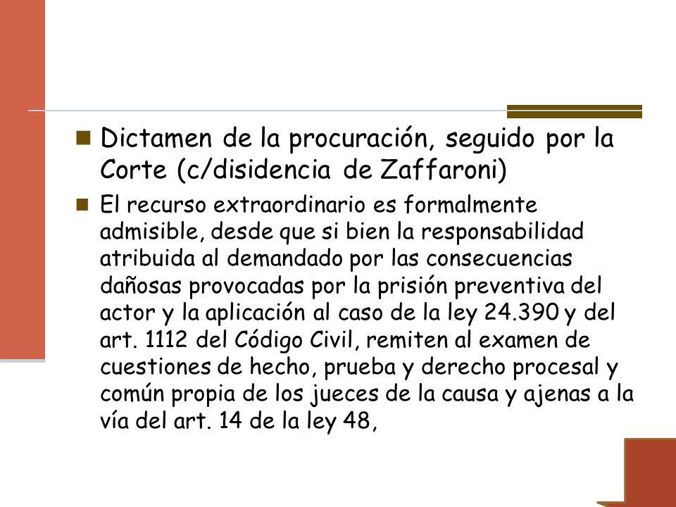 Dictamen de la procuración, seguido por la Corte (c/disidencia de Zaffaroni) El recurso extraordinario es formalmente admisible, desde que si bien la
