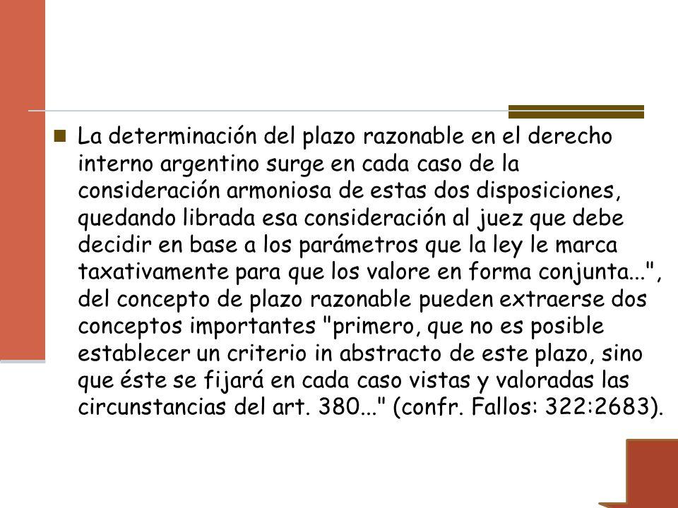 La determinación del plazo razonable en el derecho interno argentino surge en cada caso de la consideración armoniosa de estas dos disposiciones, qued