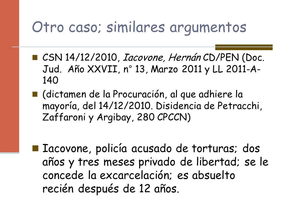 Otro caso; similares argumentos CSN 14/12/2010, Iacovone, Hernán CD/PEN (Doc. Jud. Año XXVII, n° 13, Marzo 2011 y LL 2011-A- 140 (dictamen de la Procu