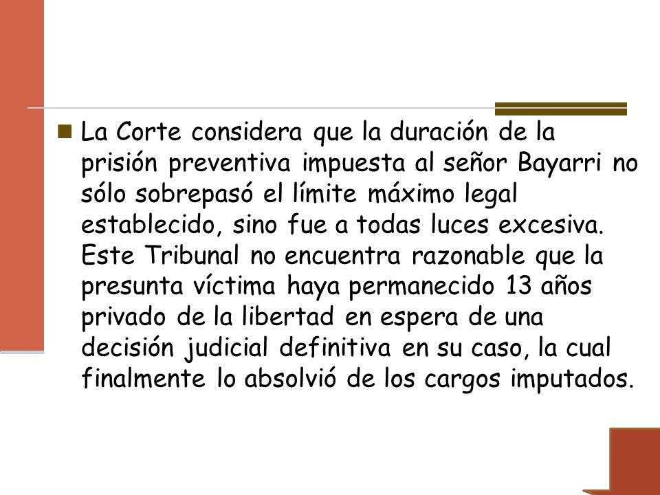 La Corte considera que la duración de la prisión preventiva impuesta al señor Bayarri no sólo sobrepasó el límite máximo legal establecido, sino fue a