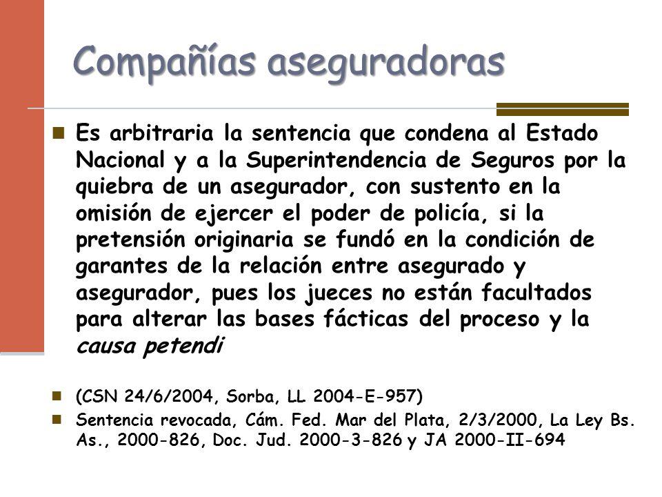 Compañías aseguradoras Es arbitraria la sentencia que condena al Estado Nacional y a la Superintendencia de Seguros por la quiebra de un asegurador, c