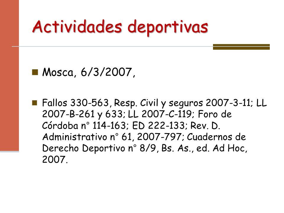 Actividades deportivas Mosca, 6/3/2007, Fallos 330-563, Resp. Civil y seguros 2007-3-11; LL 2007-B-261 y 633; LL 2007-C-119; Foro de Córdoba n° 114-16