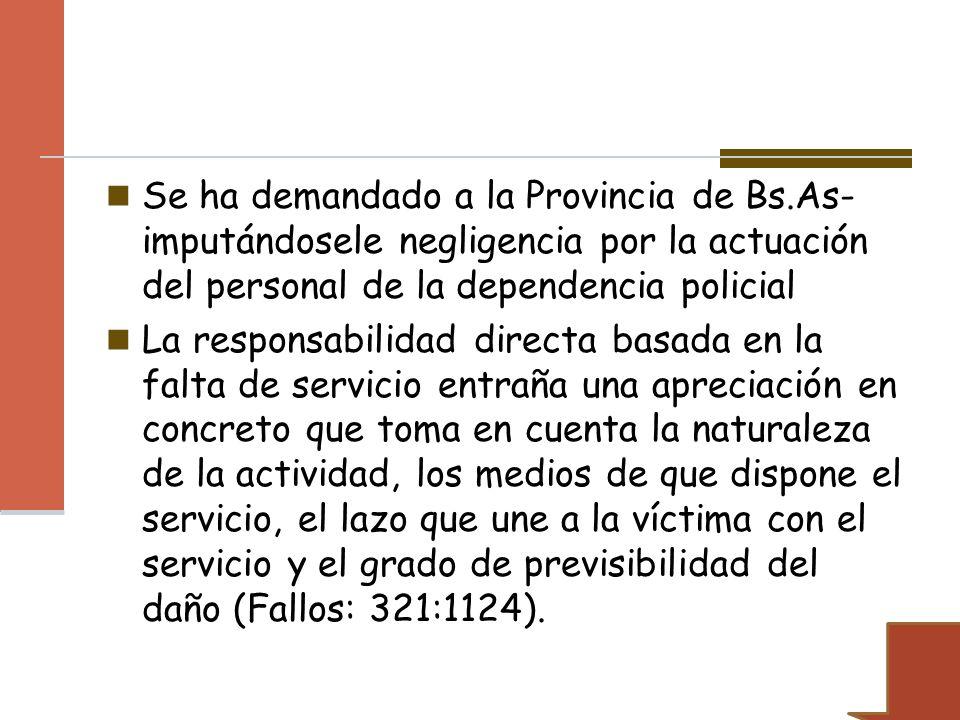 Se ha demandado a la Provincia de Bs.As- imputándosele negligencia por la actuación del personal de la dependencia policial La responsabilidad directa