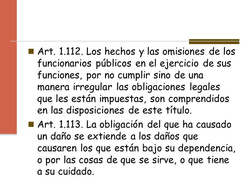 Art. 1.112. Los hechos y las omisiones de los funcionarios públicos en el ejercicio de sus funciones, por no cumplir sino de una manera irregular las
