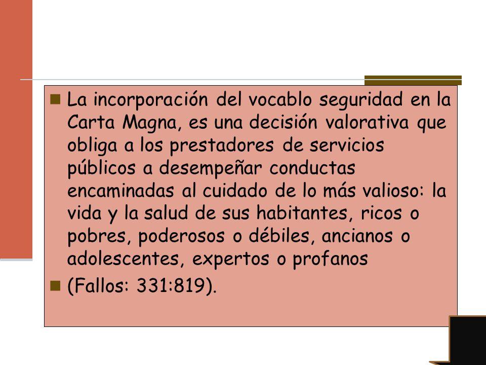 La incorporación del vocablo seguridad en la Carta Magna, es una decisión valorativa que obliga a los prestadores de servicios públicos a desempeñar c