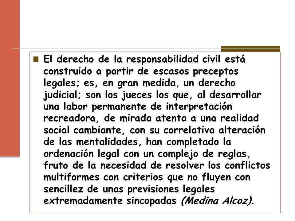 El derecho de la responsabilidad civil está construido a partir de escasos preceptos legales; es, en gran medida, un derecho judicial; son los jueces