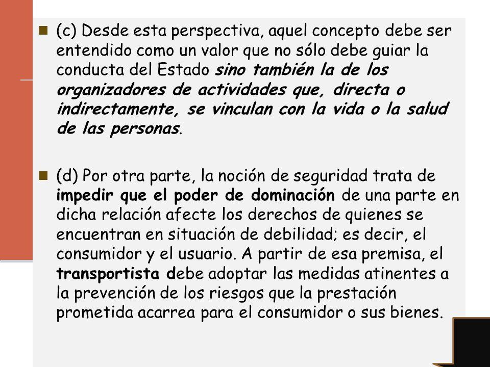 (c) Desde esta perspectiva, aquel concepto debe ser entendido como un valor que no sólo debe guiar la conducta del Estado sino también la de los organ