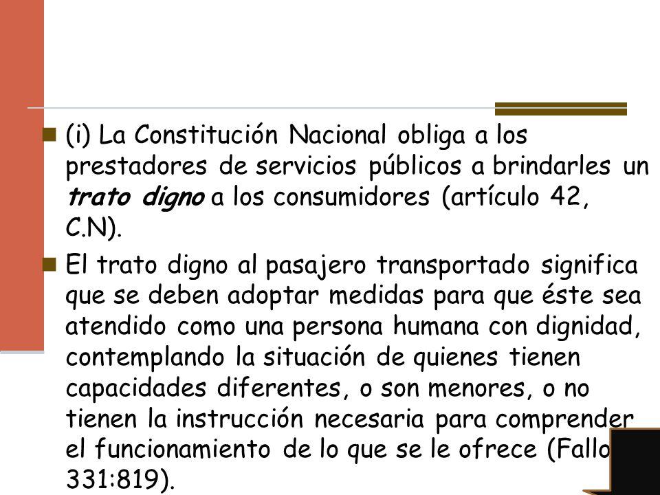 (i) La Constitución Nacional obliga a los prestadores de servicios públicos a brindarles un trato digno a los consumidores (artículo 42, C.N). El trat