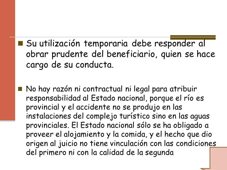 Su utilización temporaria debe responder al obrar prudente del beneficiario, quien se hace cargo de su conducta. No hay razón ni contractual ni legal