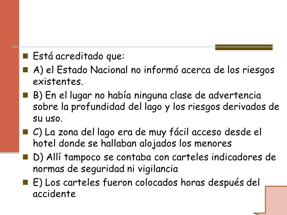 Está acreditado que: A) el Estado Nacional no informó acerca de los riesgos existentes. B) En el lugar no había ninguna clase de advertencia sobre la