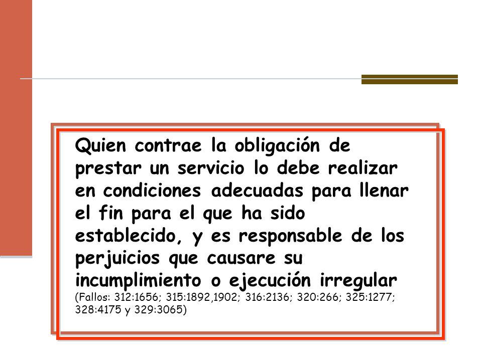 Quien contrae la obligación de prestar un servicio lo debe realizar en condiciones adecuadas para llenar el fin para el que ha sido establecido, y es