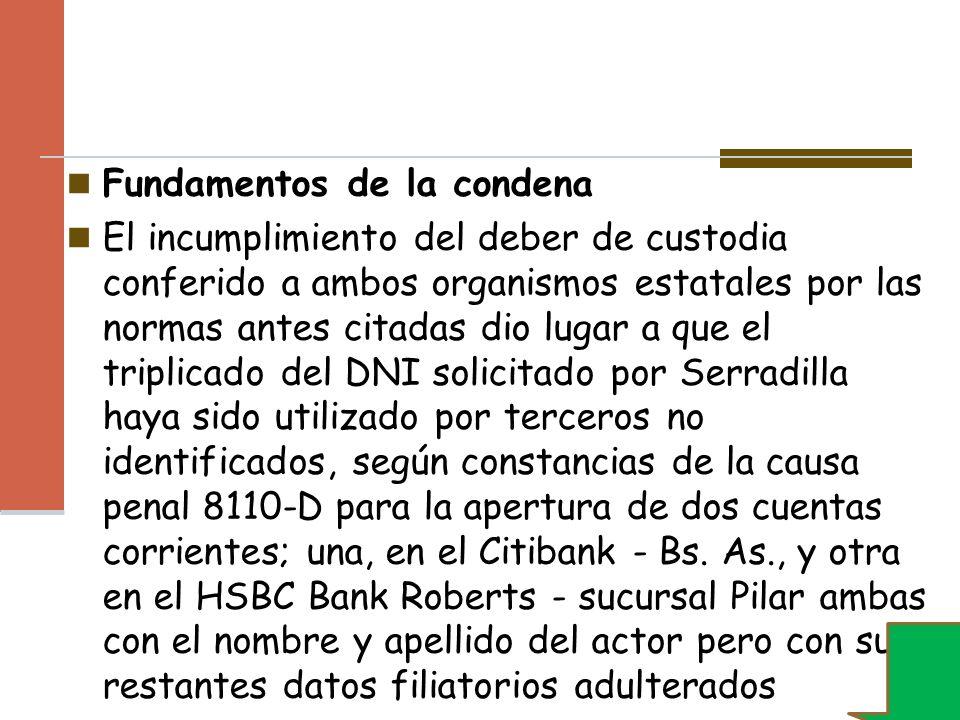 Fundamentos de la condena El incumplimiento del deber de custodia conferido a ambos organismos estatales por las normas antes citadas dio lugar a que