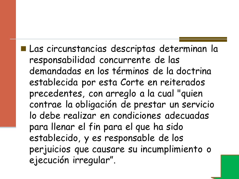 Las circunstancias descriptas determinan la responsabilidad concurrente de las demandadas en los términos de la doctrina establecida por esta Corte en
