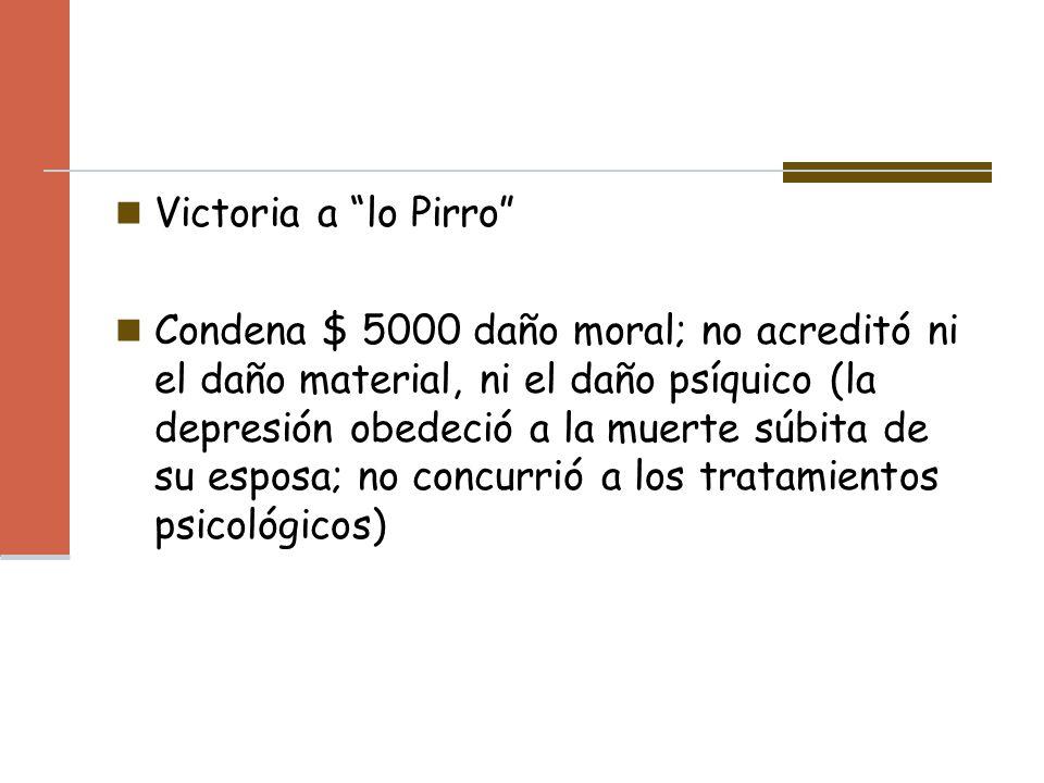 Victoria a lo Pirro Condena $ 5000 daño moral; no acreditó ni el daño material, ni el daño psíquico (la depresión obedeció a la muerte súbita de su es