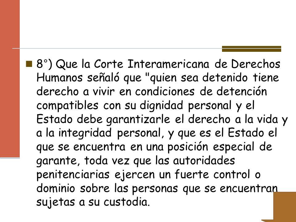 8°) Que la Corte Interamericana de Derechos Humanos señaló que