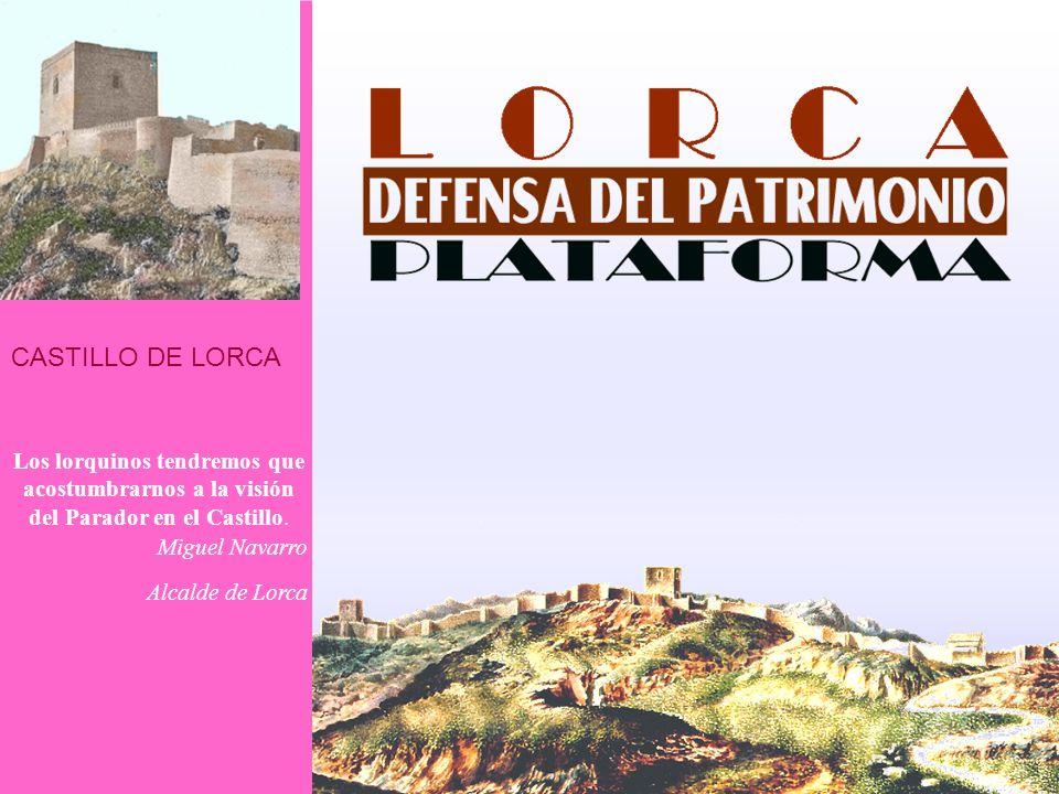 CASTILLO DE LORCA Los lorquinos tendremos que acostumbrarnos a la visión del Parador en el Castillo. Miguel Navarro Alcalde de Lorca