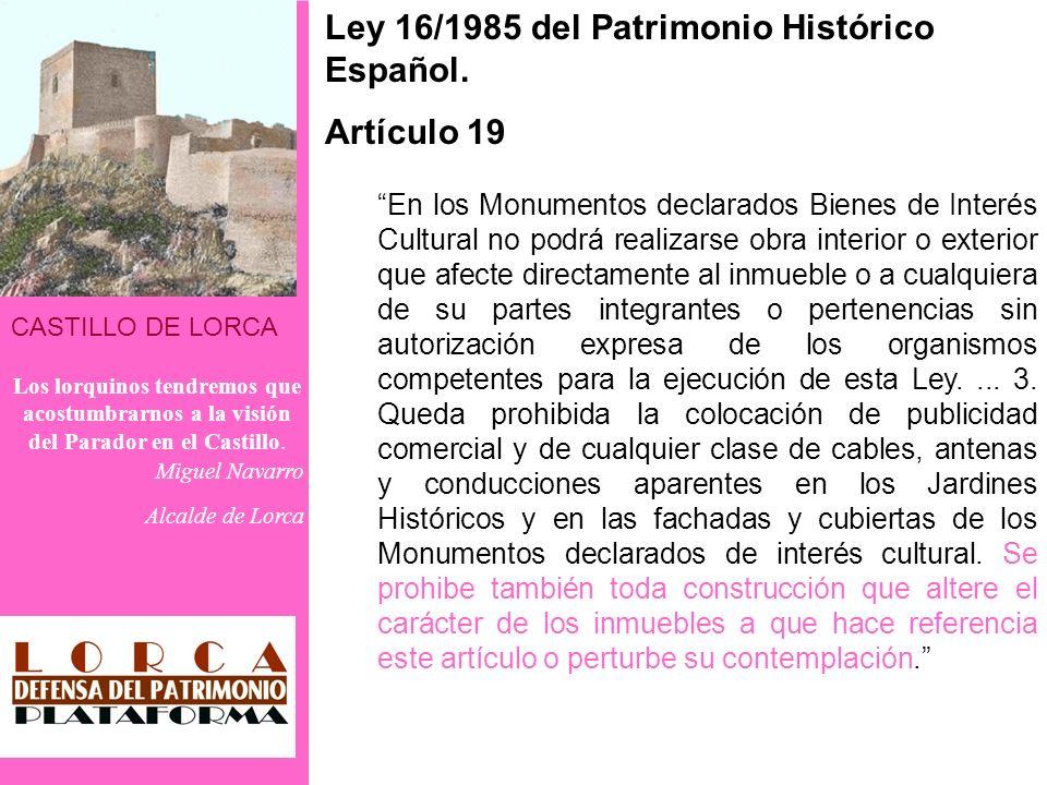CASTILLO DE LORCA Los lorquinos tendremos que acostumbrarnos a la visión del Parador en el Castillo. Miguel Navarro Alcalde de Lorca Ley 16/1985 del P