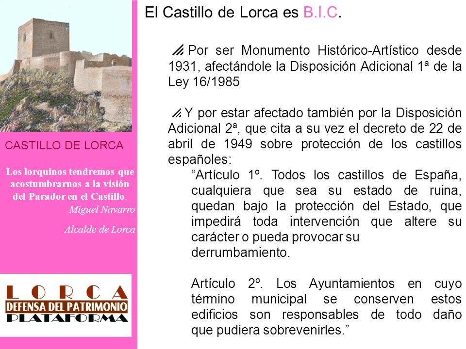 CASTILLO DE LORCA Los lorquinos tendremos que acostumbrarnos a la visión del Parador en el Castillo. Miguel Navarro Alcalde de Lorca El Castillo de Lo