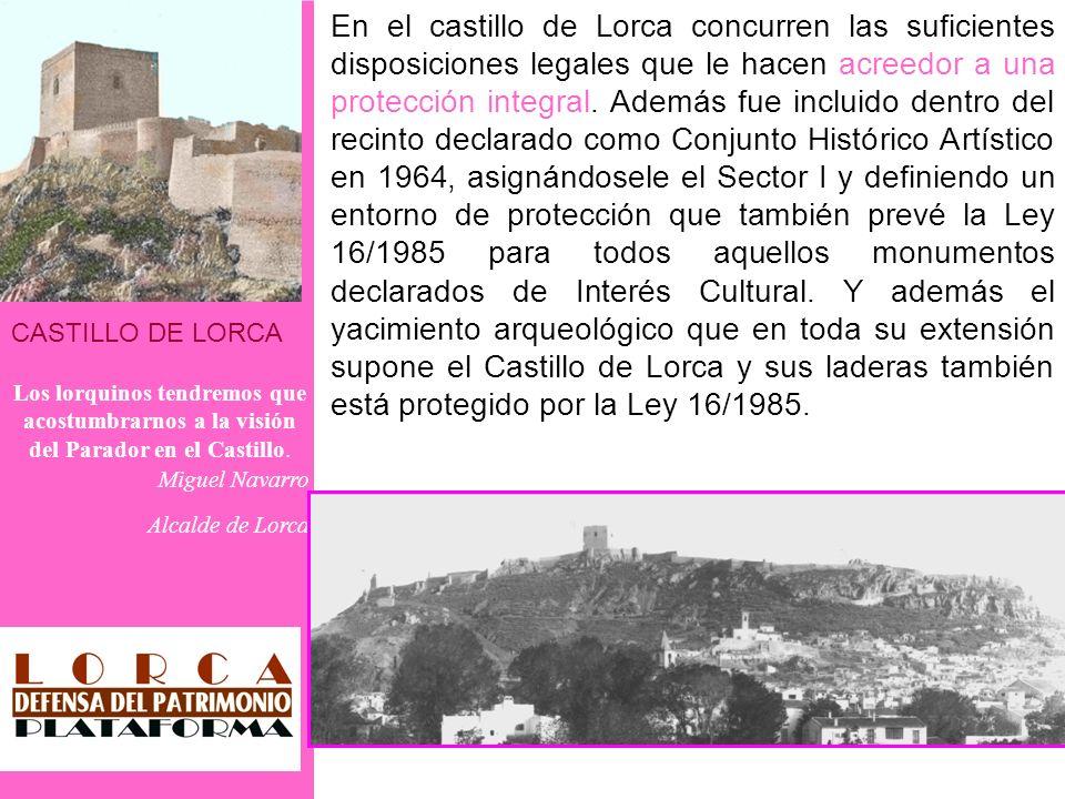 CASTILLO DE LORCA Los lorquinos tendremos que acostumbrarnos a la visión del Parador en el Castillo. Miguel Navarro Alcalde de Lorca En el castillo de