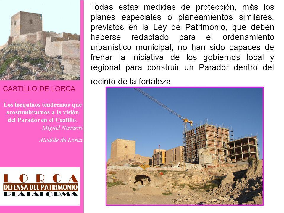CASTILLO DE LORCA Los lorquinos tendremos que acostumbrarnos a la visión del Parador en el Castillo. Miguel Navarro Alcalde de Lorca Todas estas medid