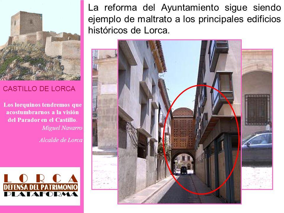 CASTILLO DE LORCA Los lorquinos tendremos que acostumbrarnos a la visión del Parador en el Castillo. Miguel Navarro Alcalde de Lorca La reforma del Ay