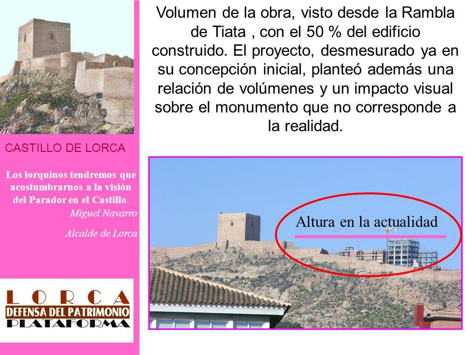 CASTILLO DE LORCA Los lorquinos tendremos que acostumbrarnos a la visión del Parador en el Castillo. Miguel Navarro Alcalde de Lorca Volumen de la obr
