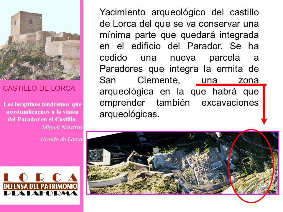 CASTILLO DE LORCA Los lorquinos tendremos que acostumbrarnos a la visión del Parador en el Castillo. Miguel Navarro Alcalde de Lorca Yacimiento arqueo