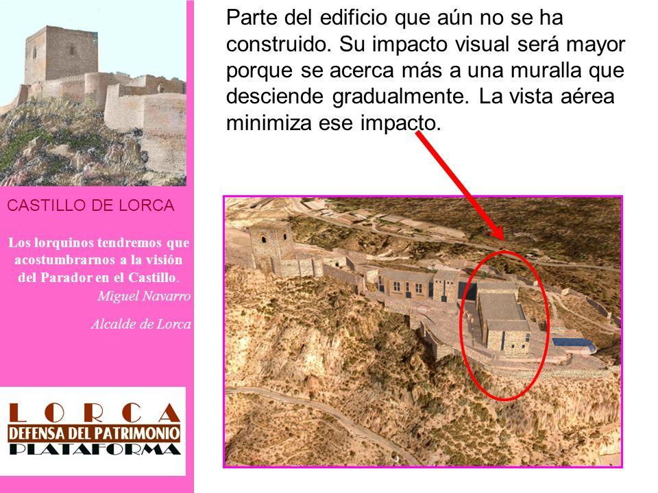 CASTILLO DE LORCA Los lorquinos tendremos que acostumbrarnos a la visión del Parador en el Castillo. Miguel Navarro Alcalde de Lorca Parte del edifici