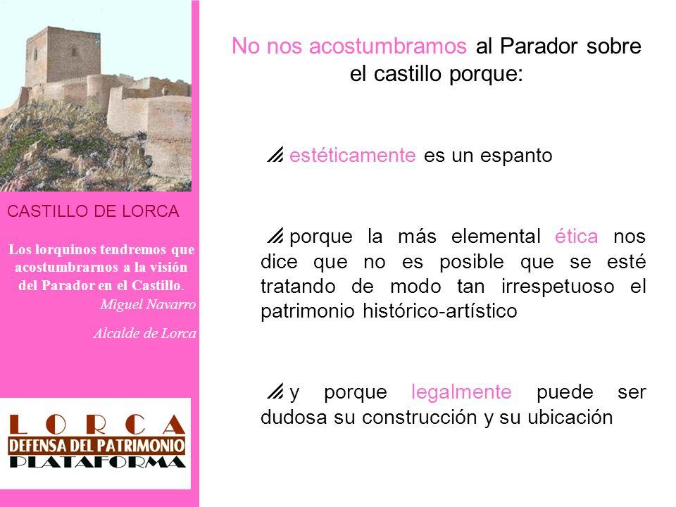 CASTILLO DE LORCA Los lorquinos tendremos que acostumbrarnos a la visión del Parador en el Castillo. Miguel Navarro Alcalde de Lorca No nos acostumbra