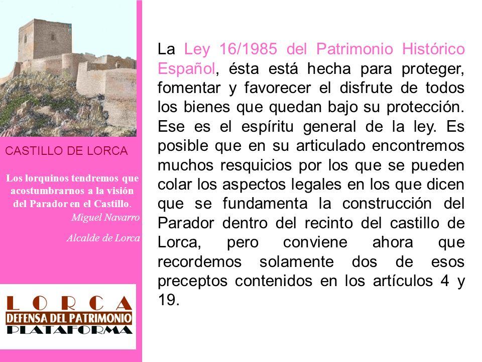 CASTILLO DE LORCA Los lorquinos tendremos que acostumbrarnos a la visión del Parador en el Castillo. Miguel Navarro Alcalde de Lorca La Ley 16/1985 de