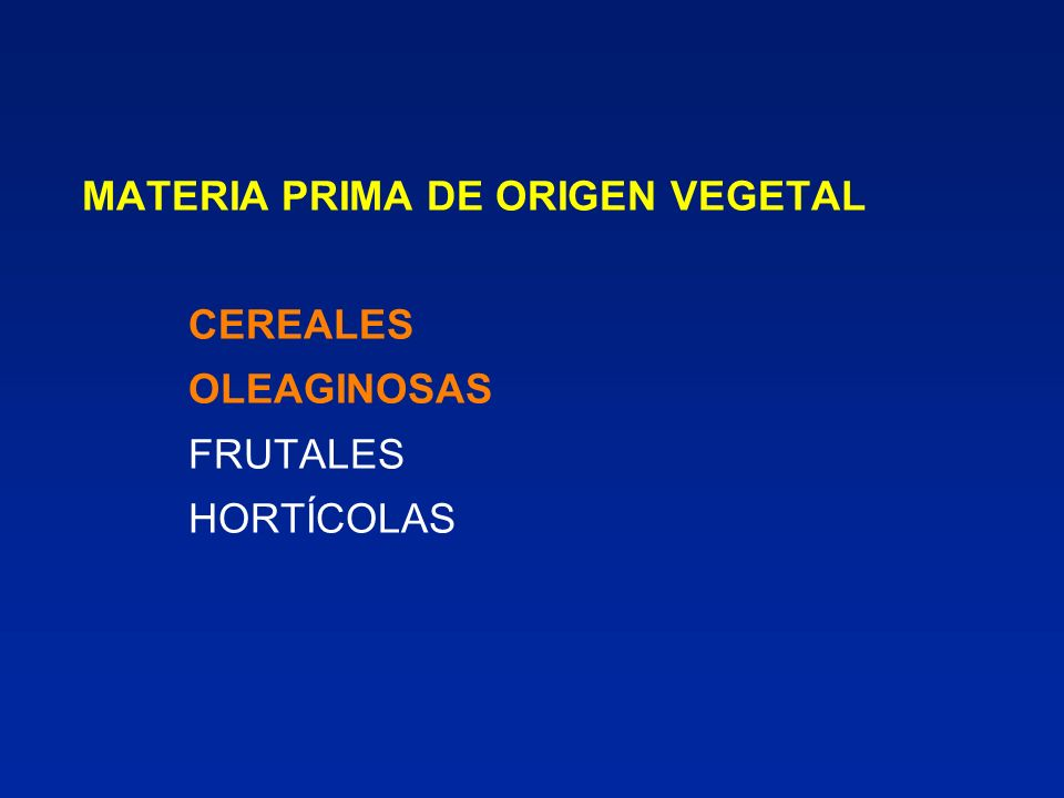 MATERIA PRIMA DE ORIGEN VEGETAL CEREALES OLEAGINOSAS FRUTALES HORTÍCOLAS