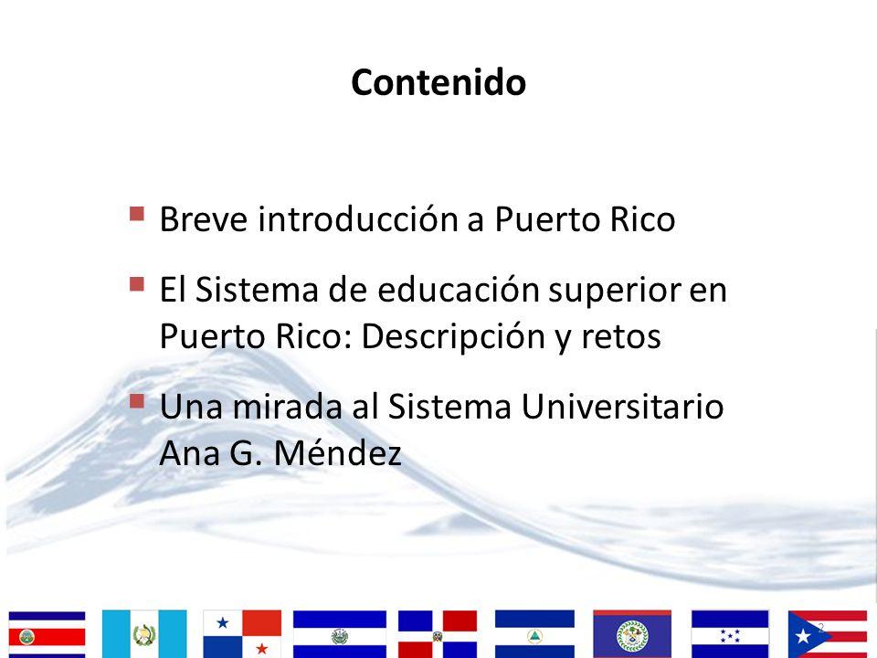 2 Contenido Breve introducción a Puerto Rico El Sistema de educación superior en Puerto Rico: Descripción y retos Una mirada al Sistema Universitario