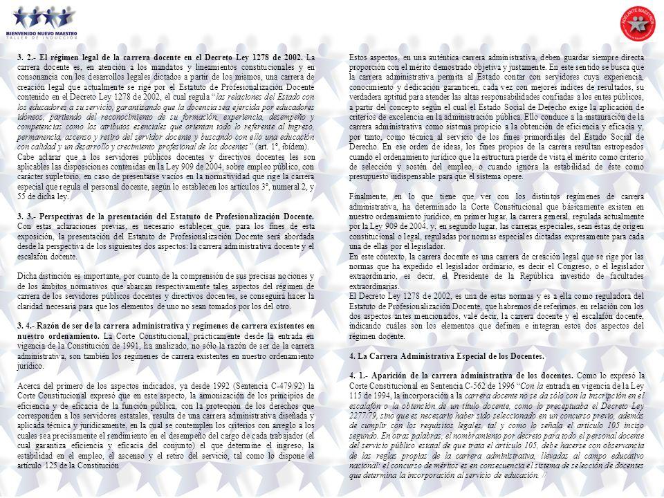 3. 2.- El régimen legal de la carrera docente en el Decreto Ley 1278 de 2002. La carrera docente es, en atención a los mandatos y lineamientos constit