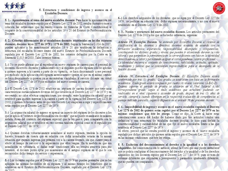 5. Estructura y condiciones de ingreso y ascenso en el Escalafón Docente. 5. 1.- Aproximación al tema del nuevo escalafón docente. Para hacer la aprox
